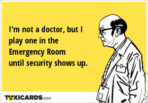 i-m-not-a-doctor-but-i-play-one-in-the-emergency-room-until-security-shows-up-216