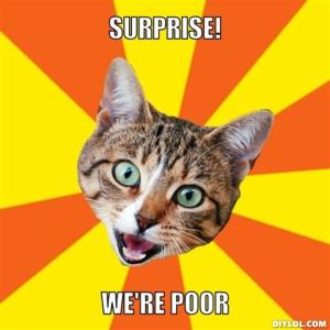 resized_bad-advice-cat-meme-generator-surprise-we-re-poor-c1627c